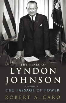 The Years of Lyndon Johnson: Vol 4 The Passage of Power