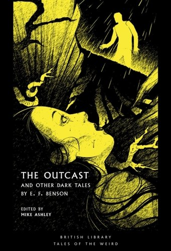 The Outcast : and Other Dark Tales by E F Benson