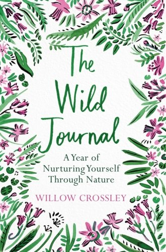 The Wild Journal : A Year of Nurturing Yourself Through Nature