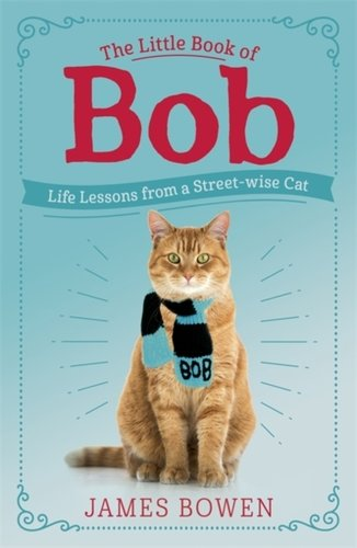The Little Book of Bob : Everyday wisdom from Street Cat Bob