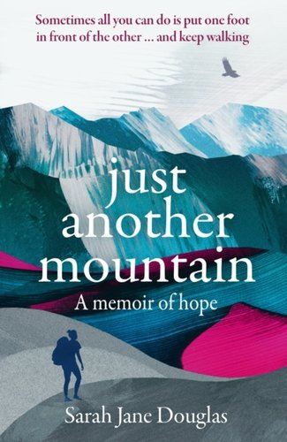 Just Another Mountain : A Memoir of Hope