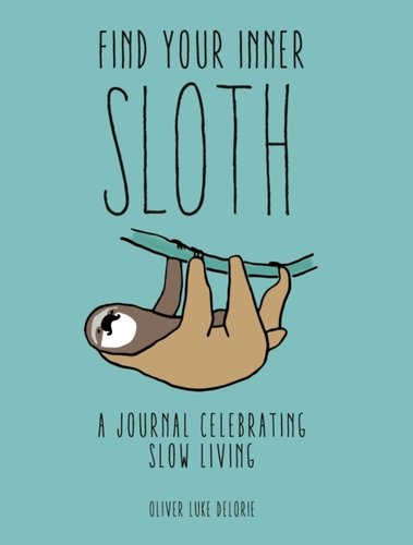Find your Inner Sloth : A Journal Celebrating Slow Living