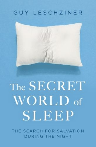 The Secret World of Sleep : Journeys Through the Nocturnal Mind
