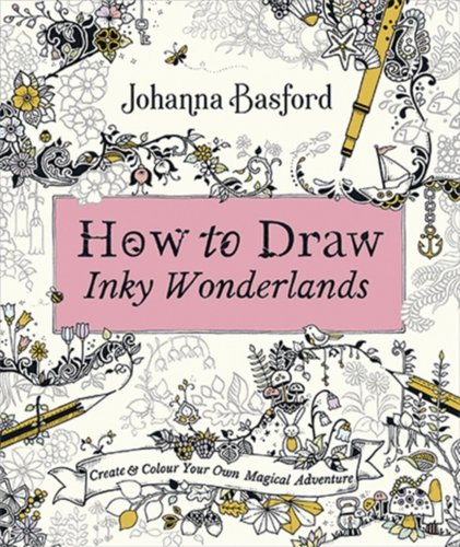 How to Draw Inky Wonderlands : Create and Colour Your Own Magical Adventure