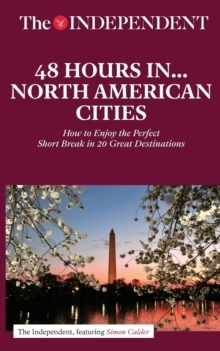 48 Hours in North American Cities : How to Enjoy the Perfect Short Break in 20 Great Destinations