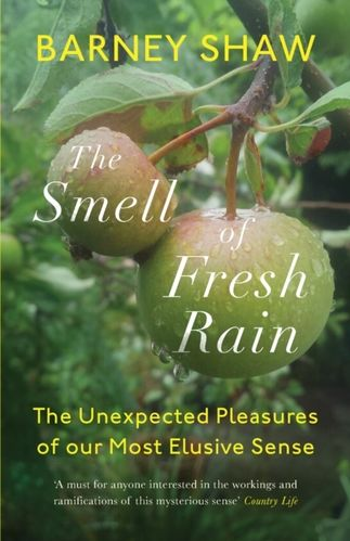 The Smell of Fresh Rain : The Unexpected Pleasures of our Most Elusive Sense