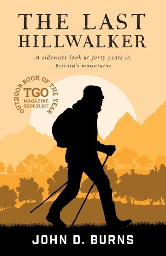 The Last Hillwalker : A sideways look at forty years in Britains mountains