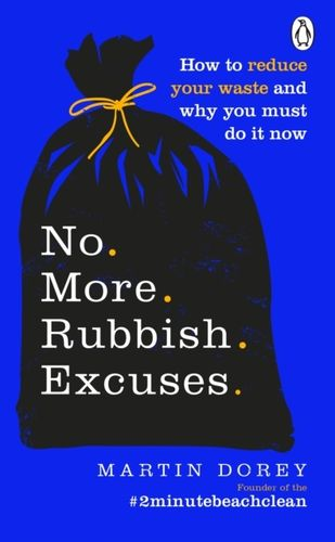 No More Rubbish Excuses : Simple ways to reduce your waste and make a difference - your planet ne...