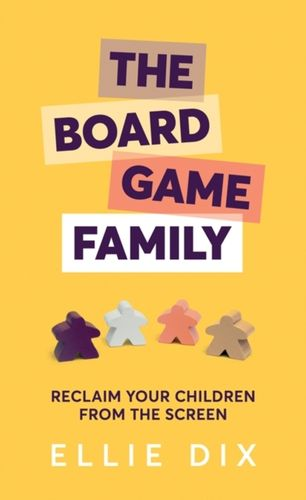 The Board Game Family : Reclaim your children from the screen