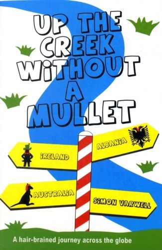 Up the Creek Without a Mullet : A Hair-brained Journey Across the Globe
