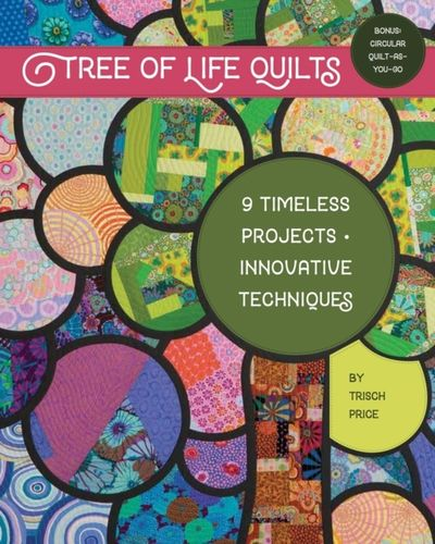 Tree of Life Quilts : 9 Timeless Projects - Innovative Techniques