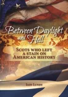 Between Daylight and Hell : Scots Who Left a Stain on American History