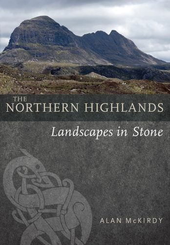 The Northern Highlands : Landscapes in Stone