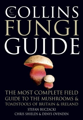 Collins Fungi Guide : The Most Complete Field Guide to the Mushrooms & Toadstools of Britain & Ir...