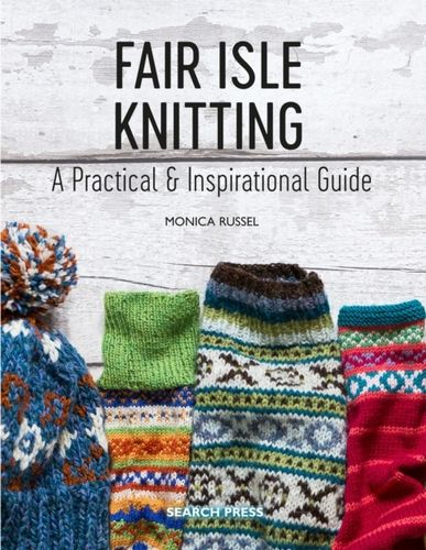 Fair Isle Knitting : A Practical & Inspirational Guide