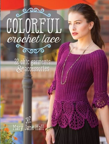Colorful Crochet Lace : 22 Chic Garments & Accessories