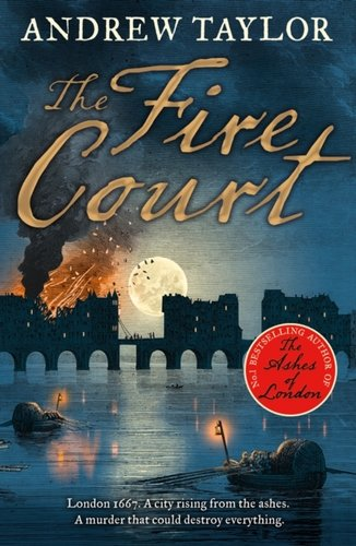 The Fire Court : A Gripping Historical Thriller from the Bestselling Author of the Ashes of Londo...