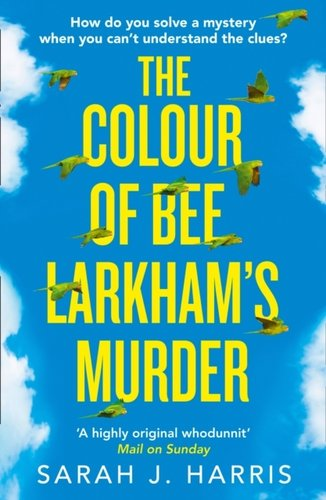The Colour of Bee Larkhams Murder : An Extraordinary, Gripping and Uplifting Debut