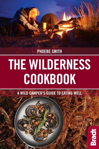 The Wilderness Cookbook : A Wild Campers Guide to Eating Well