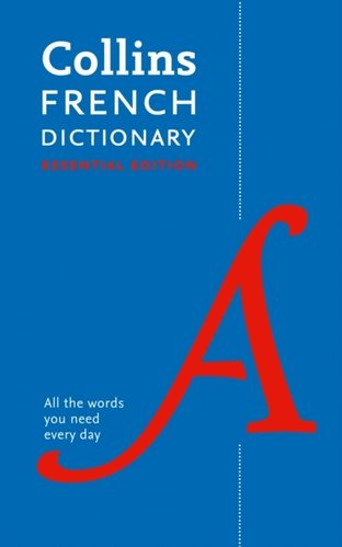 Collins French Dictionary Essential edition : 60,000 Translations for Everyday Use