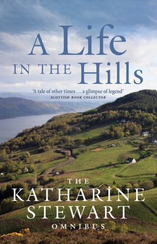 A Life in the Hills : The Katharine Stewart Omnibus