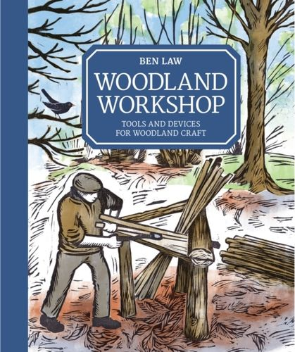 Woodland Workshop : Tools and Devices for Woodland Craft