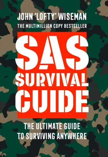 SAS Survival Guide : How to Survive in the Wild, on Land or Sea
