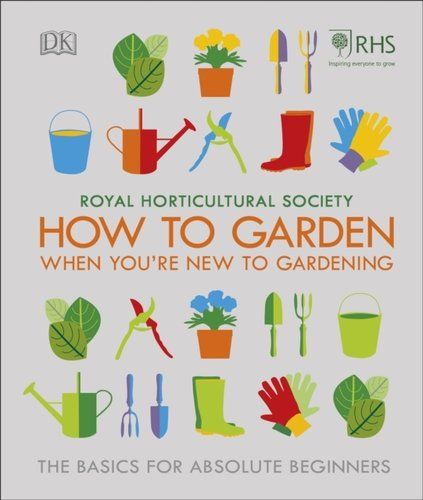 RHS How To Garden When Youre New To Gardening : The Basics For Absolute Beginners