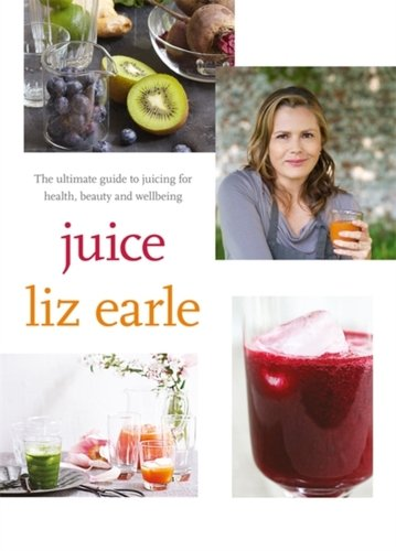 Juice : The Ultimate Guide to Juicing for Health, Beauty and Wellbeing
